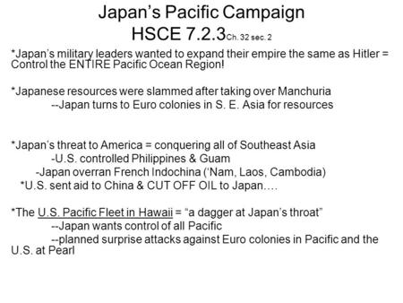 Japan's Pacific Campaign HSCE 7.2.3 Ch. 32 sec. 2 *Japan's military leaders wanted to expand their empire the same as Hitler = Control the ENTIRE Pacific.