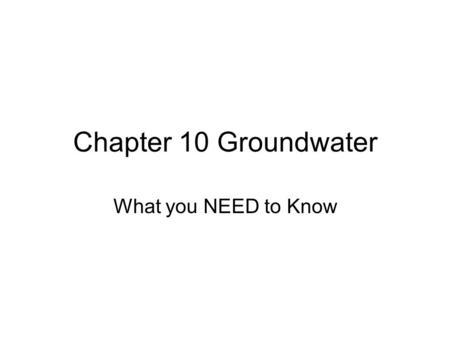 Chapter 10 Groundwater What you NEED to Know. The Hydrosphere 97% of water is in the.001% is in the.0091% is in 2% is in.3% is.