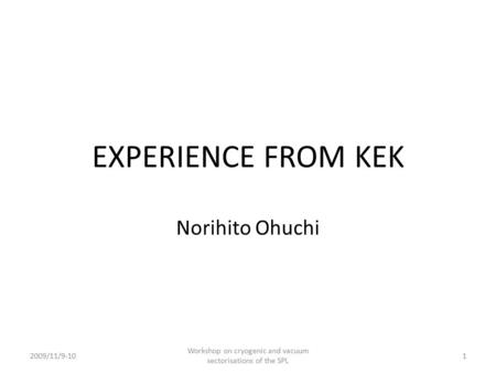 EXPERIENCE FROM KEK Norihito Ohuchi 2009/11/9-101 Workshop on cryogenic and vacuum sectorisations of the SPL.