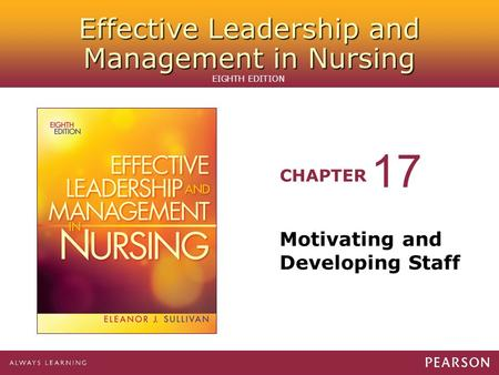 Effective Leadership and Management in Nursing CHAPTER EIGHTH EDITION Motivating and Developing Staff 17.