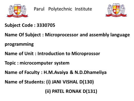 Parul Polytechnic Institute Subject Code : 3330705 Name Of Subject : Microprocessor and assembly language programming Name of Unit : Introduction to Microprossor.