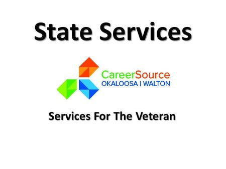 State Services Services For The Veteran. What We Do Assist Veterans in finding meaningful employment Work with employers to develop jobs and job training.