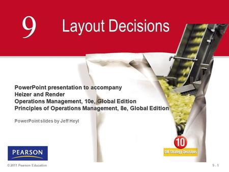 9 - 1© 2011 Pearson Education 9 9 Layout Decisions PowerPoint presentation to accompany Heizer and Render Operations Management, 10e, Global Edition Principles.