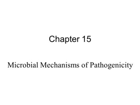 Chapter 15 Microbial Mechanisms of Pathogenicity.
