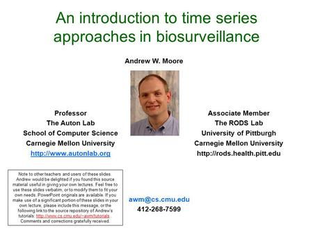 An introduction to time series approaches in biosurveillance Professor The Auton Lab School of Computer Science Carnegie Mellon University