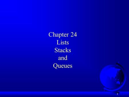 1 Chapter 24 Lists Stacks and Queues. 2 Objectives F To design list with interface and abstract class (§24.2). F To design and implement a dynamic list.
