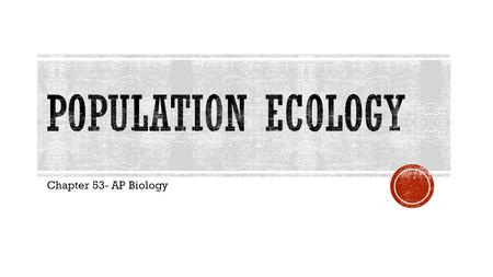 Population ecology Chapter 53- AP Biology.