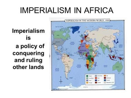 IMPERIALISM IN AFRICA Imperialism is a policy of conquering and ruling other lands.
