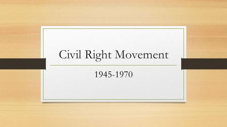 Civil Right Movement 1945-1970.