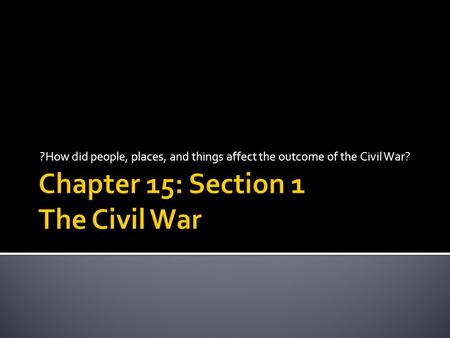 Chapter 15: Section 1 The Civil War