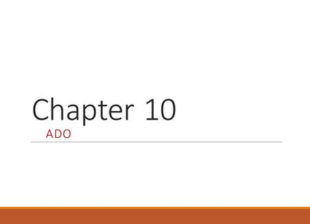 Chapter 10 ADO. What is ADO? ADO is a Microsoft technology ADO stands for ActiveX Data Objects ADO is a programming interface to access data in a database.