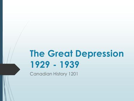 The Great Depression 1929 - 1939 Canadian History 1201.