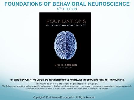 Prepared by Grant McLaren, Department of Psychology, Edinboro University of Pennsylvania FOUNDATIONS OF BEHAVIORAL NEUROSCIENCE 9 TH EDITION This multimedia.