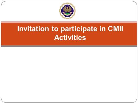 Invitation <strong>to</strong> participate in CMII Activities. COMMITTEE FOR MEMBERS IN INDUSTRY (CMII) ICAI looks after the interests of the members who are in Industry.