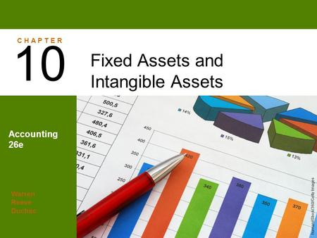 10 Fixed Assets and Intangible Assets Accounting 26e C H A P T E R