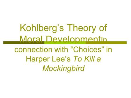 "Kohlberg's Theory of Moral DevelopmentIn connection with ""Choices"" in Harper Lee's To Kill a Mockingbird *"
