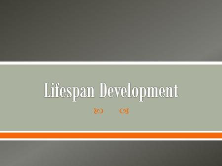 .  Psychologists use the term lifespan development to refer to age-related changes that occur from birth, throughout a person's life, into and during.