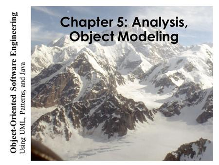 Using UML, Patterns, and Java Object-Oriented Software Engineering Chapter 5: Analysis, Object Modeling.