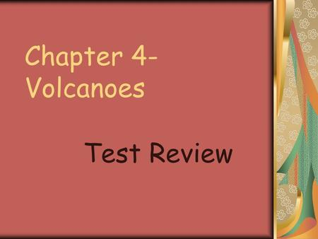 Chapter 4- Volcanoes Test Review. What kind of volcano is made of layers of cinders? Cinder-cone volcano.