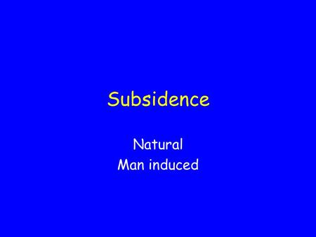 Subsidence Natural Man induced. Natural subsidence Plate tectonics – regional changes in land and water.