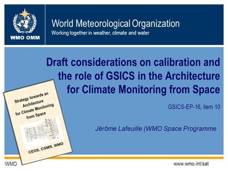 World Meteorological Organization Working together in weather, climate and water WMO OMM WMO www.wmo.int/sat Draft considerations on calibration and the.
