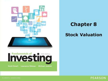 Chapter 8 Stock Valuation. Copyright ©2014 Pearson Education, Inc. All rights reserved.8-2 Valuing a Company and Its Future Value of a stock depends upon.