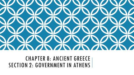Chapter 8: Ancient Greece Section 2: Government in Athens