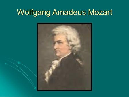 Wolfgang Amadeus Mozart. Wolfgang Amadeus Mozart (pg 56) Born in Salzburg, Austria on January 27, 1756 Born in Salzburg, Austria on January 27, 1756 Died.
