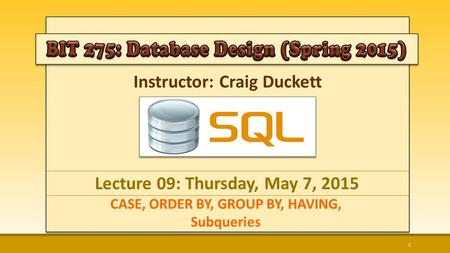 Instructor: Craig Duckett CASE, ORDER BY, GROUP BY, HAVING, Subqueries