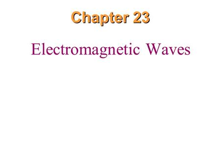 Chapter 23 Electromagnetic Waves. Formed from an electric field and magnetic field orthonormal to each other, propagating at the speed of light (in a.