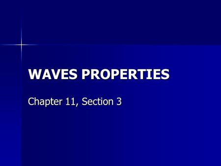 WAVES PROPERTIES Chapter 11, Section 3. What is a wave? A wave is a disturbance that carries energy through matter or space.