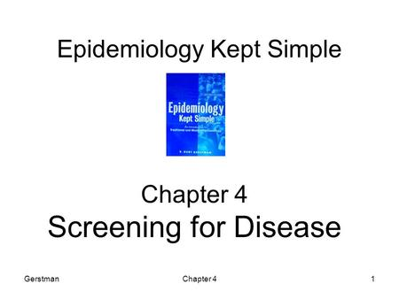 GerstmanChapter 41 Epidemiology Kept Simple Chapter 4 Screening for Disease.