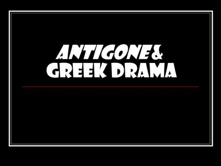 Antigone & Greek Drama. Greek Drama Greek drama grew out of rituals honoring Dionysus, the Greek god of wine and fertility. Thespis (thespians) transformed.