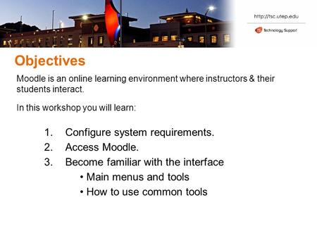Objectives Moodle is an online learning environment where instructors & their students interact. In this workshop you will learn: 1.Configure system requirements.