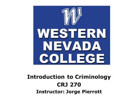 Introduction to Criminology CRJ 270 Instructor: Jorge Pierrott.