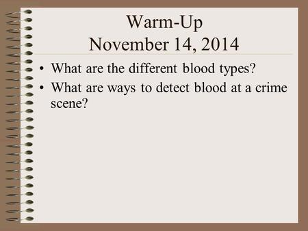 Warm-Up November 14, 2014 What are the different blood types? What are ways to detect blood at a crime scene?