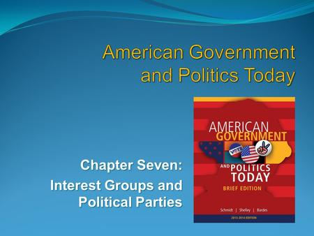 Chapter Seven: Interest Groups and Political Parties.