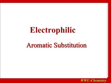WWU-Chemistry Aromatic Substitution Electrophilic.