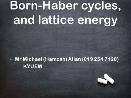 Born-Haber cycles, and lattice energy