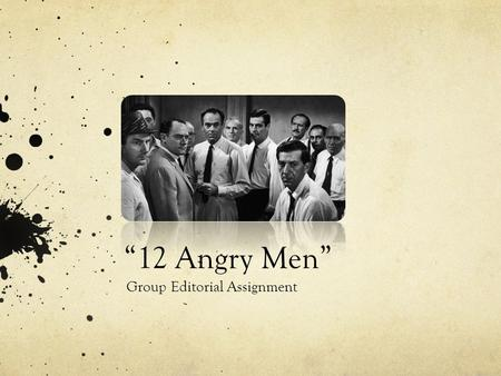 """12 Angry Men"" Group Editorial Assignment. IMPORTANT! This article will count as your FINAL EXAM grade! You will have a choice between 2 prompts, as already."