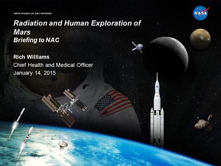 National Aeronautics and Space Administration Radiation and Human Exploration of <strong>Mars</strong> Briefing <strong>to</strong> NAC Rich Williams Chief Health and Medical Officer January.