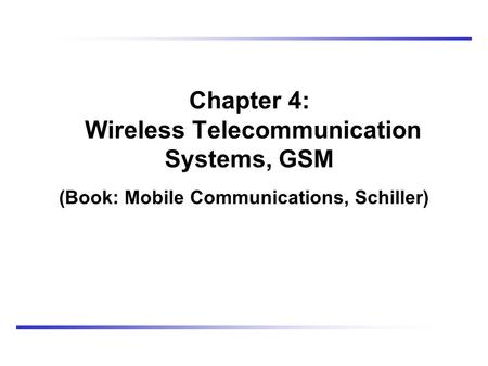 Chapter 4: Wireless Telecommunication <strong>Systems</strong>, <strong>GSM</strong>