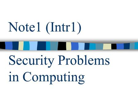 Note1 (Intr1) Security Problems in Computing. Overview of Computer Security2 Outline Characteristics of computer intrusions –Terminology, Types Security.