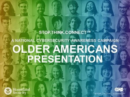 STOP.THINK.CONNECT™ A NATIONAL CYBERSECURITY AWARENESS CAMPAIGN OLDER AMERICANS PRESENTATION.