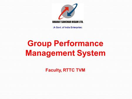 Group Performance Management System Faculty, RTTC TVM (A Govt. of India Enterprise )