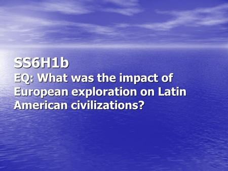 SS6H1b EQ: What was the impact of European exploration on Latin American civilizations?