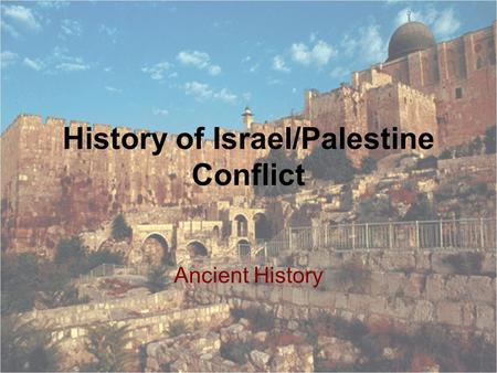 History of Israel/Palestine Conflict Ancient History.