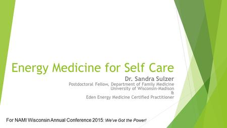 Energy Medicine for Self Care Dr. Sandra Sulzer Postdoctoral Fellow, Department of Family Medicine University of Wisconsin-Madison & Eden Energy Medicine.