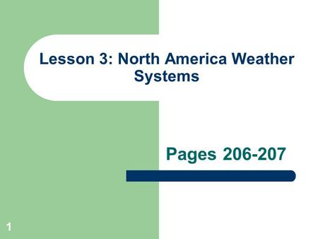 1 Lesson 3: North America Weather Systems Pages 206-207.