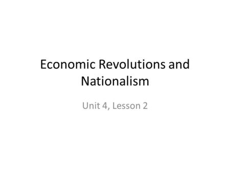 Economic Revolutions and Nationalism Unit 4, Lesson 2.